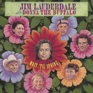 Jim Lauderdale with Donna The Buffalo Wait Til Spring cover